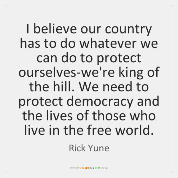 I believe our country has to do whatever we can do to ...