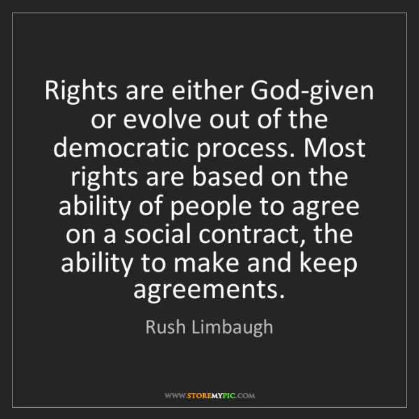 Rush Limbaugh: Rights are either God-given or evolve out of the democratic...