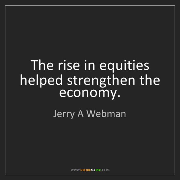 Jerry A Webman: The rise in equities helped strengthen the economy.