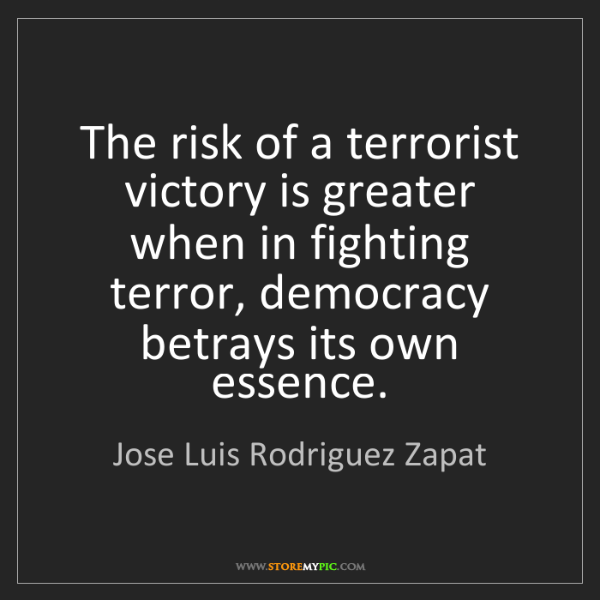 Jose Luis Rodriguez Zapat: The risk of a terrorist victory is greater when in fighting...