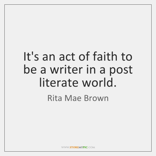 It's an act of faith to be a writer in a post ...