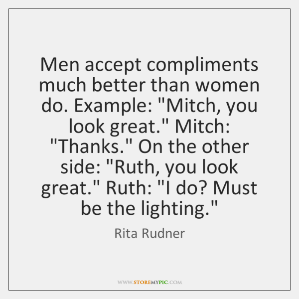 """Men accept compliments much better than women do. Example: """"Mitch, you look ..."""
