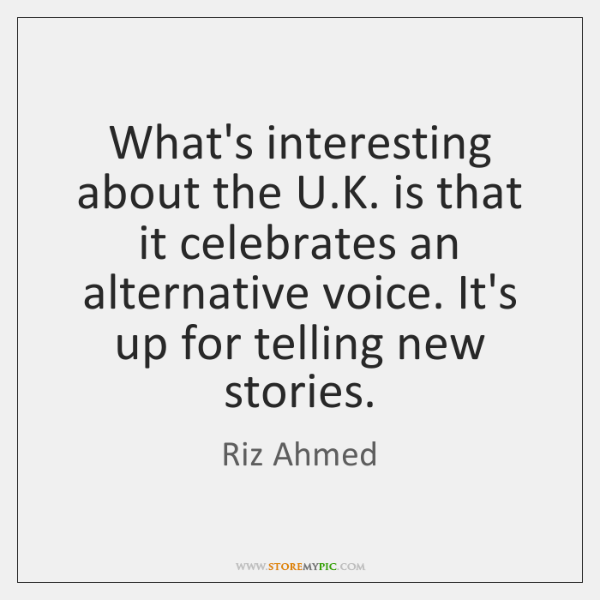 What's interesting about the U.K. is that it celebrates an alternative ...