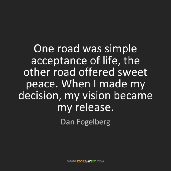 Dan Fogelberg: One road was simple acceptance of life, the other road...