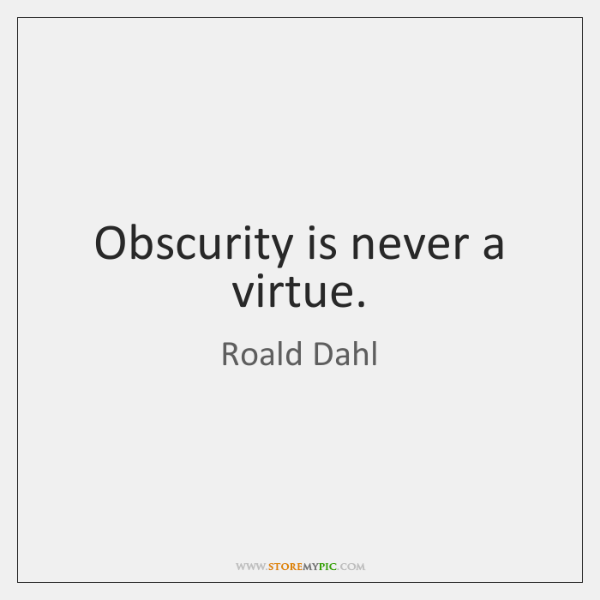 Obscurity is never a virtue.