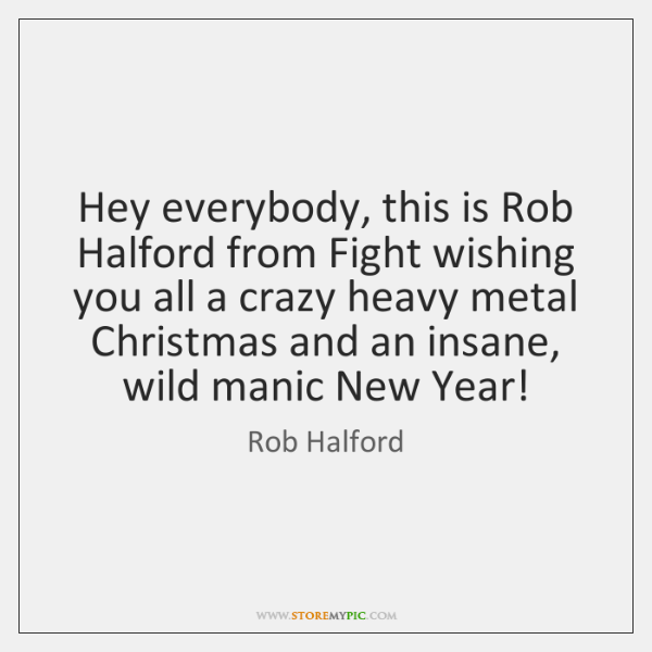 Hey everybody, this is Rob Halford from Fight wishing you all a ...