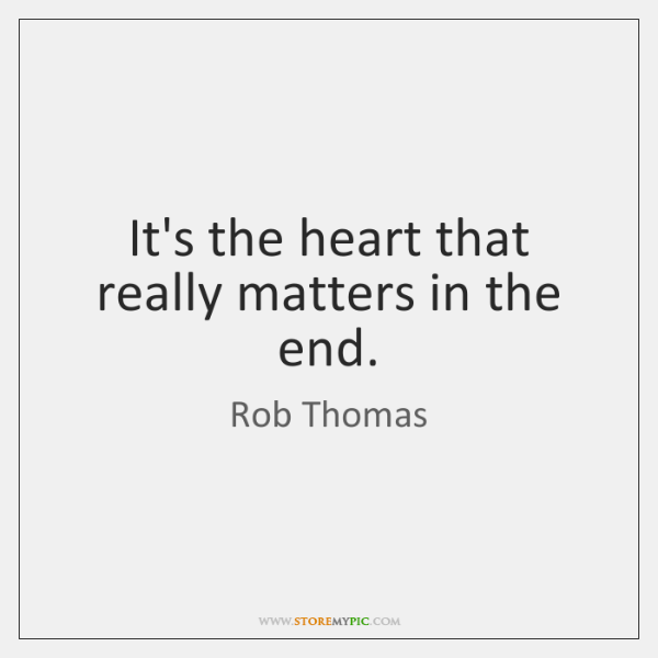 It's the heart that really matters in the end.