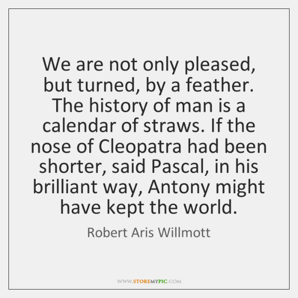 We are not only pleased, but turned, by a feather. The history ...