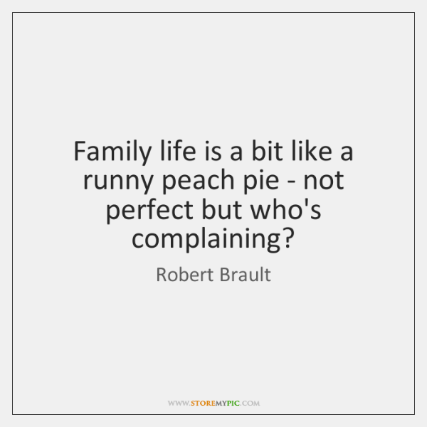 Family life is a bit like a runny peach pie - not ...