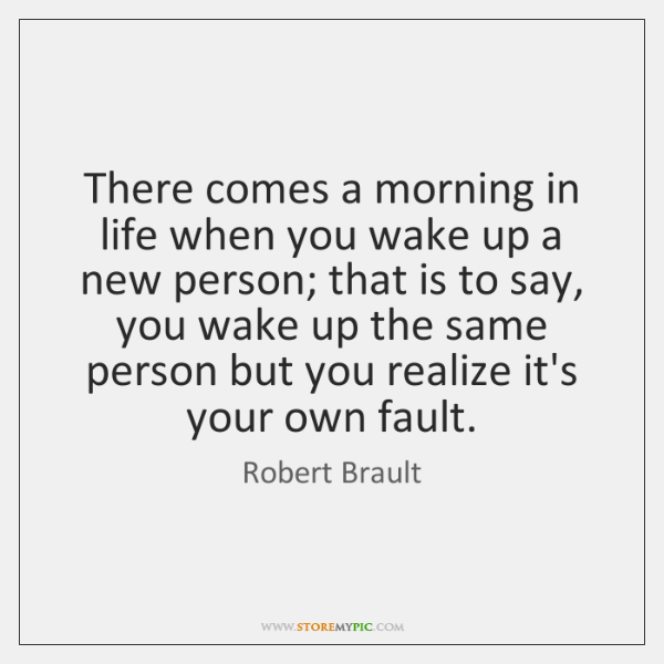 There comes a morning in life when you wake up a new ...
