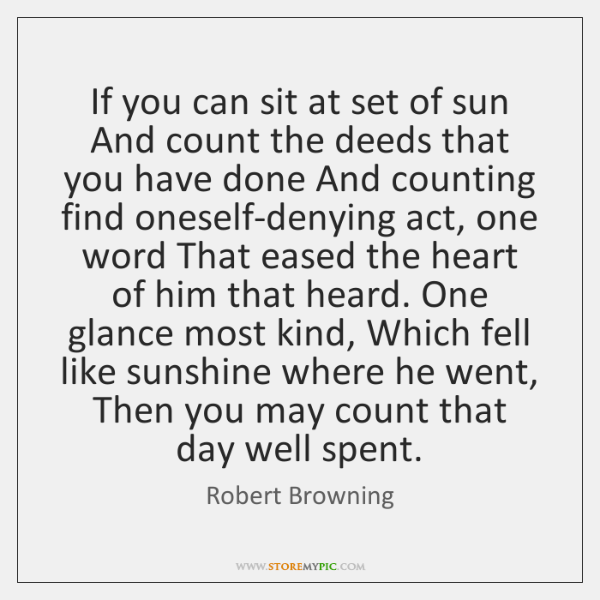 If you can sit at set of sun And count the deeds ...