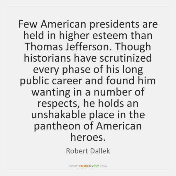 Few American presidents are held in higher esteem than Thomas Jefferson. Though ...