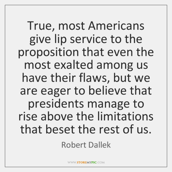 True, most Americans give lip service to the proposition that even the ...