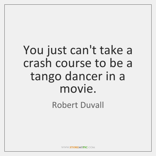 You just can't take a crash course to be a tango dancer ...