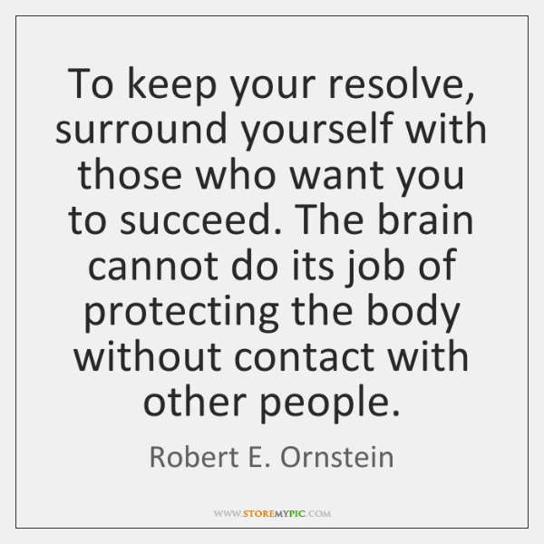 To keep your resolve, surround yourself with those who want you to ...