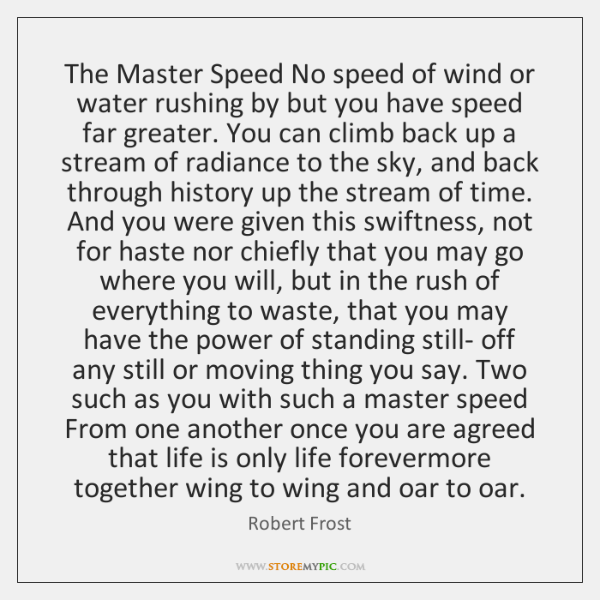 The Master Speed No speed of wind or water rushing by but ...