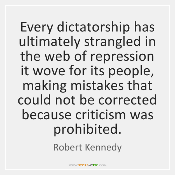 Every dictatorship has ultimately strangled in the web of repression it wove ...