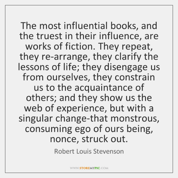 The most influential books, and the truest in their influence, are works ...