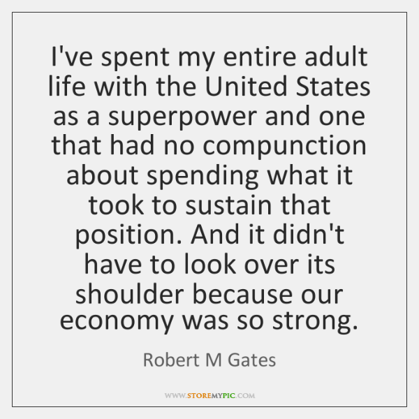 I've spent my entire adult life with the United States as a ...