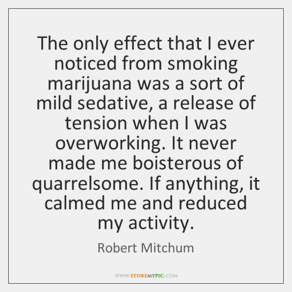 The only effect that I ever noticed from smoking marijuana was a ...