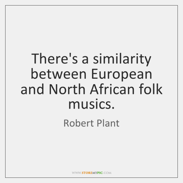 There's a similarity between European and North African folk musics.