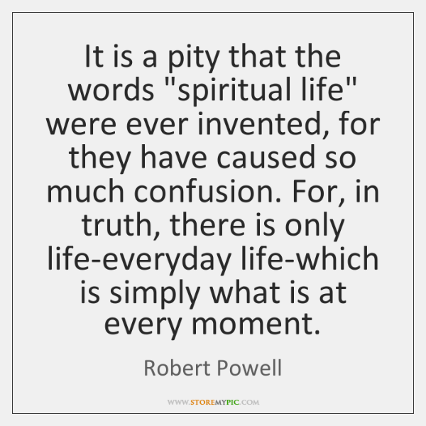 "It is a pity that the words ""spiritual life"" were ever invented, ..."