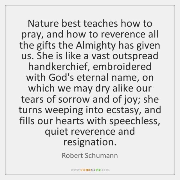 Nature best teaches how to pray, and how to reverence all the ...