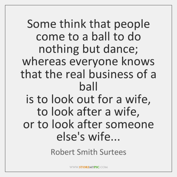 Some think that people come to a ball to do nothing but ...
