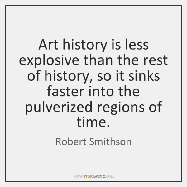 Art history is less explosive than the rest of history, so it ...