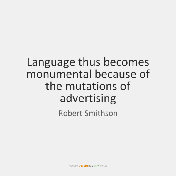 Language thus becomes monumental because of the mutations of advertising