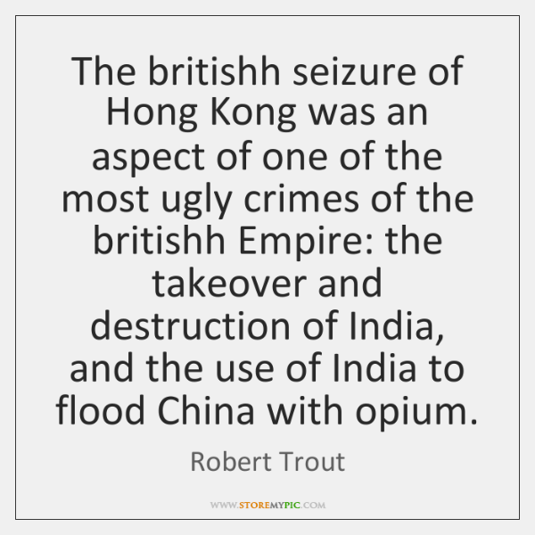 The britishh seizure of Hong Kong was an aspect of one of ...