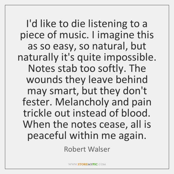 I'd like to die listening to a piece of music. I imagine ...