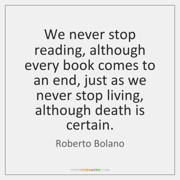 We never stop reading, although every book comes to an end, just ...