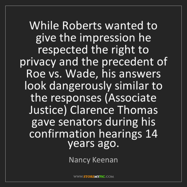 Nancy Keenan: While Roberts wanted to give the impression he respected...