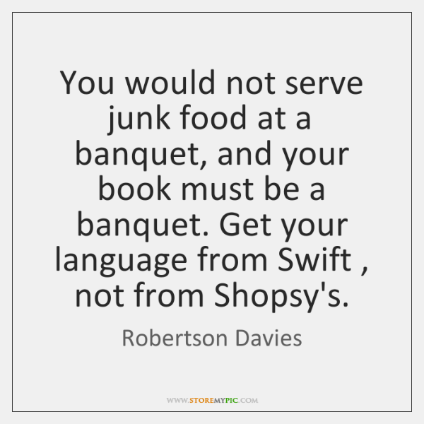 You would not serve junk food at a banquet, and your book ...