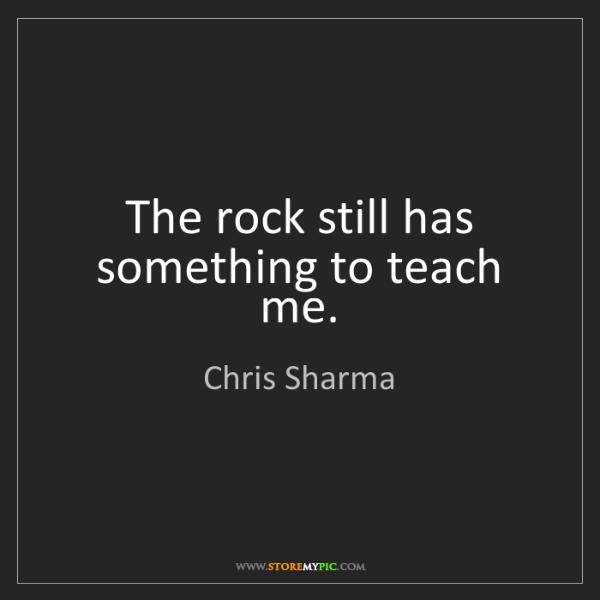 Chris Sharma: The rock still has something to teach me.