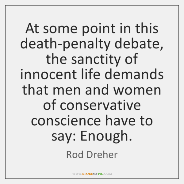 At some point in this death-penalty debate, the sanctity of innocent life ...