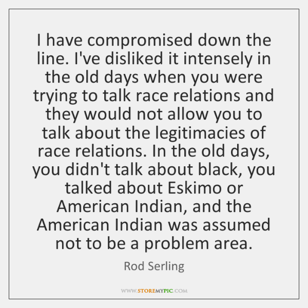 I have compromised down the line. I've disliked it intensely in the ...