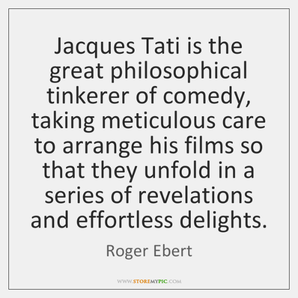 Jacques Tati is the great philosophical tinkerer of comedy, taking meticulous care ...