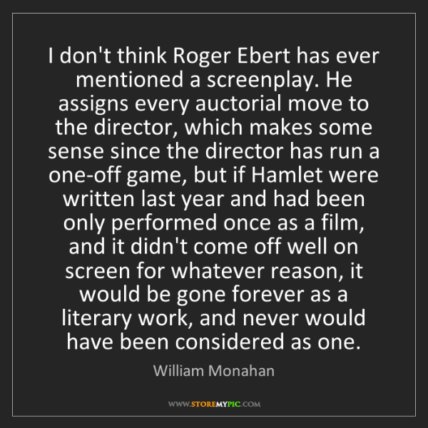 William Monahan: I don't think Roger Ebert has ever mentioned a screenplay....
