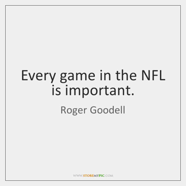 Every game in the NFL is important.