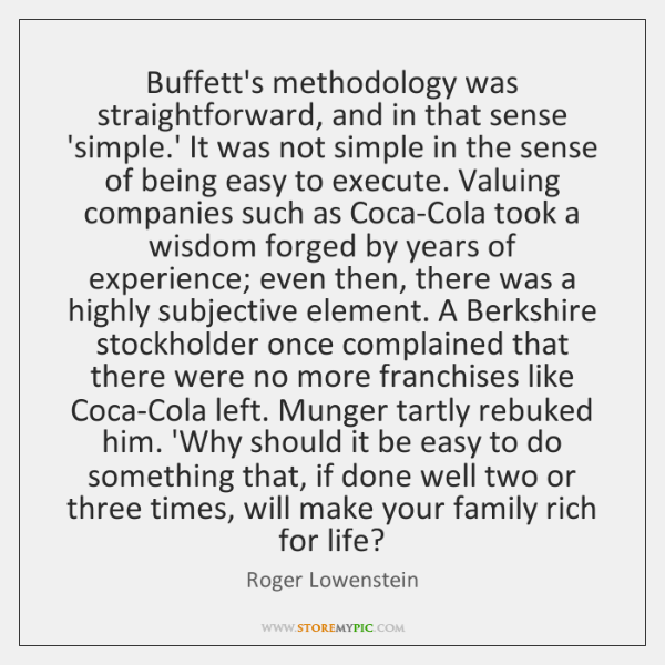 Buffett's methodology was straightforward, and in that sense 'simple.' It was ...