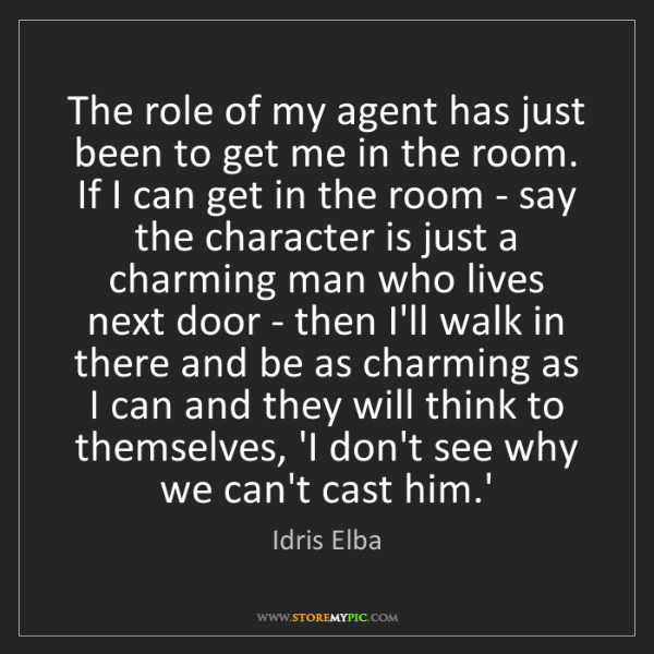Idris Elba: The role of my agent has just been to get me in the room....