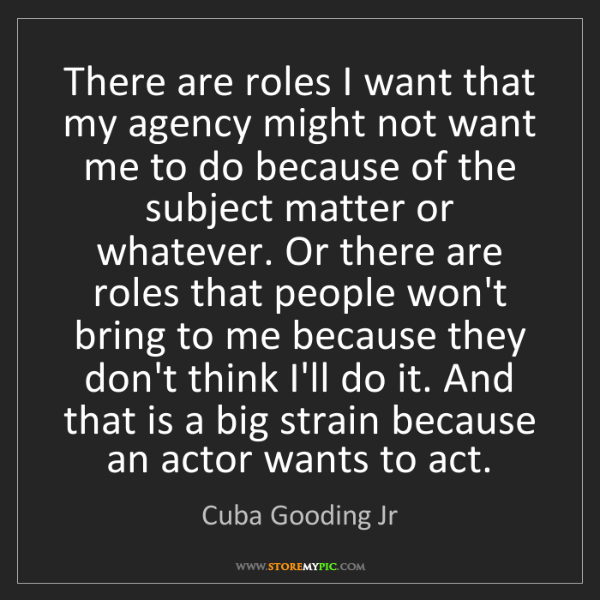 Cuba Gooding Jr: There are roles I want that my agency might not want...