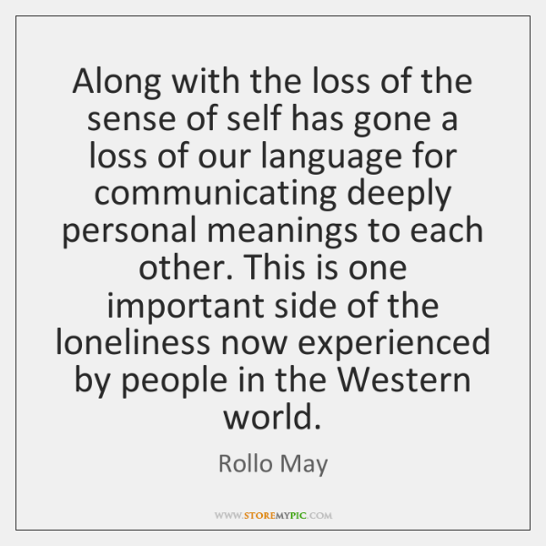 Along with the loss of the sense of self has gone a ...