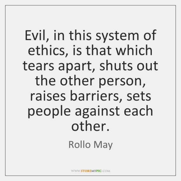 Evil, in this system of ethics, is that which tears apart, shuts ...