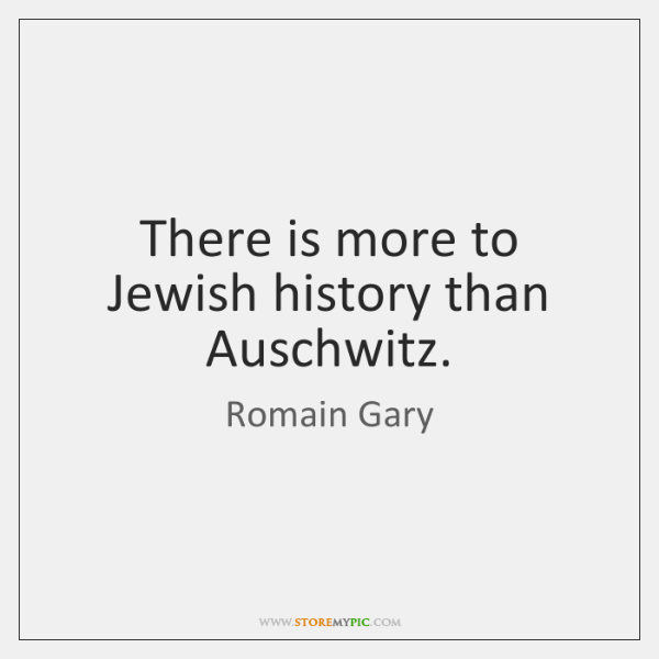 There is more to Jewish history than Auschwitz.