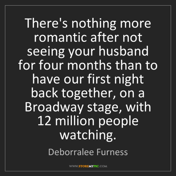 Deborralee Furness: There's nothing more romantic after not seeing your husband...