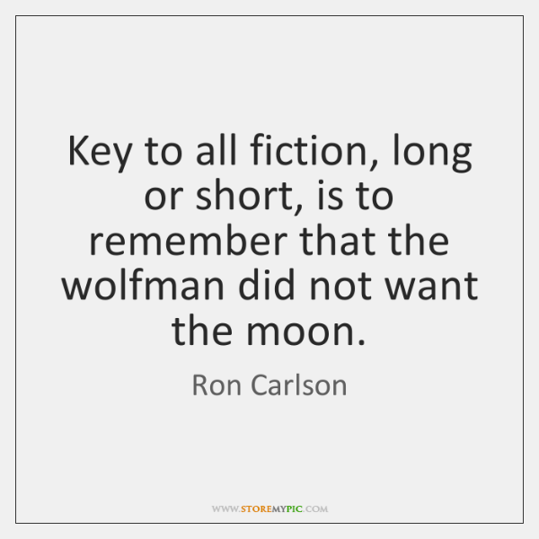 Key to all fiction, long or short, is to remember that the ...