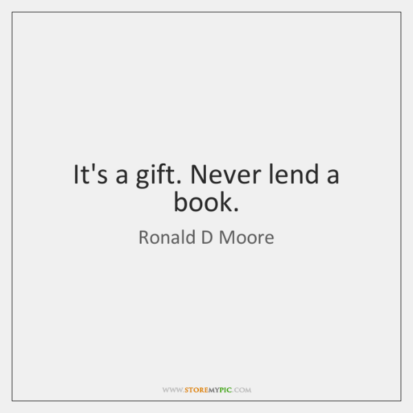 It's a gift. Never lend a book.